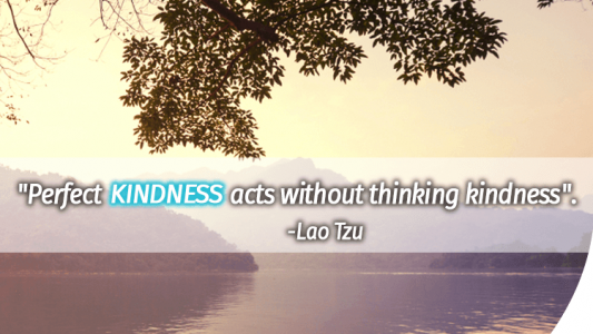 Perfect kindness acts without thinking kindness