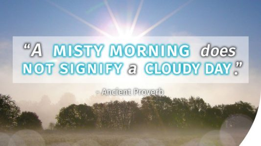A misty morning does not signify a cloudy day