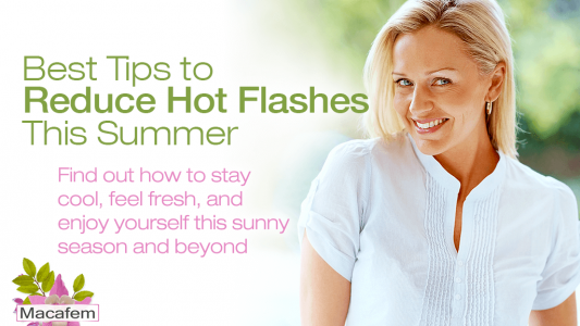 Macafem best tips to reduce hot flashes this summer