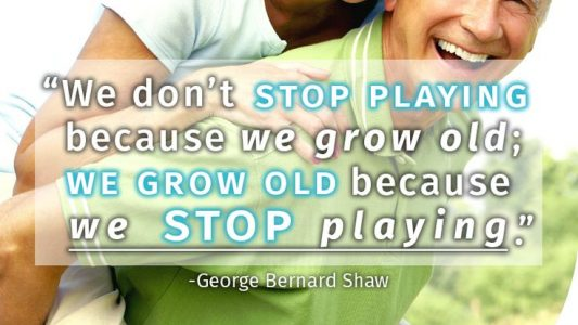 We grow old because we stop playing.